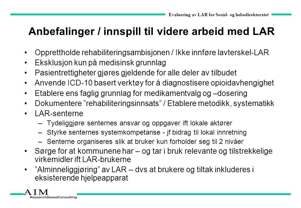 Evaluering av LAR for Sosial- og helsedirektoratet Anbefalinger / innspill til videre arbeid med LAR Opprettholde rehabiliteringsambisjonen / Ikke inn