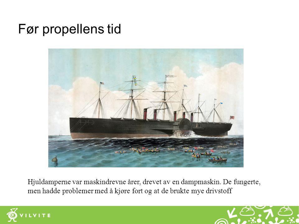 Før propellens tid Hjuldamperne var maskindrevne årer, drevet av en dampmaskin. De fungerte, men hadde problemer med å kjøre fort og at de brukte mye