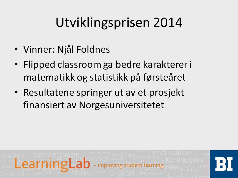 Utviklingsprisen 2014 Vinner: Njål Foldnes Flipped classroom ga bedre karakterer i matematikk og statistikk på førsteåret Resultatene springer ut av et prosjekt finansiert av Norgesuniversitetet