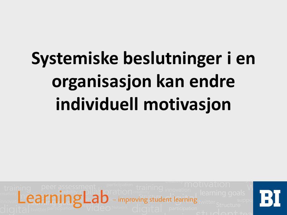 Systemiske beslutninger i en organisasjon kan endre individuell motivasjon