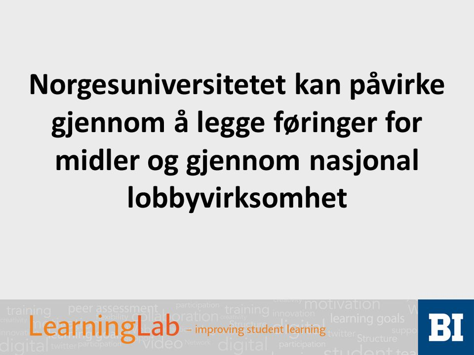 Norgesuniversitetet kan påvirke gjennom å legge føringer for midler og gjennom nasjonal lobbyvirksomhet