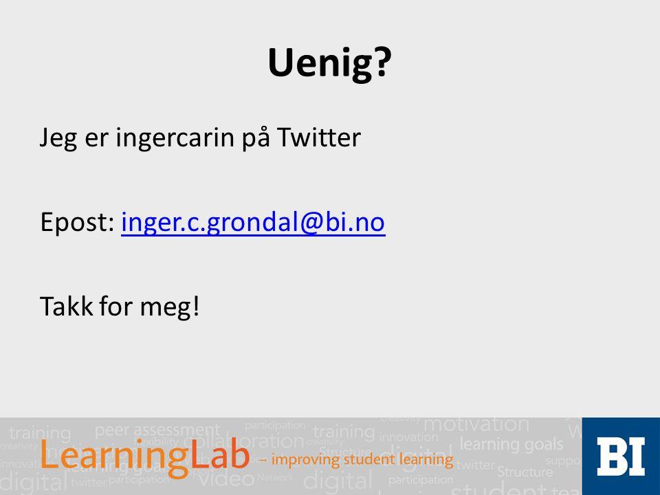 Uenig? Jeg er ingercarin på Twitter Epost: inger.c.grondal@bi.noinger.c.grondal@bi.no Takk for meg!