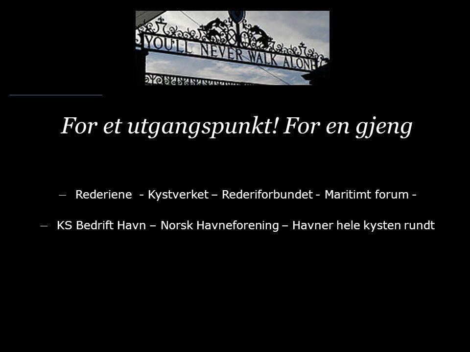 For et utgangspunkt! For en gjeng ― Rederiene - Kystverket – Rederiforbundet - Maritimt forum - ― KS Bedrift Havn – Norsk Havneforening – Havner hele