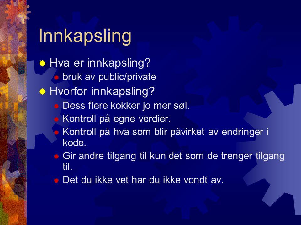 Innkapsling  Hva er innkapsling.  bruk av public/private  Hvorfor innkapsling.