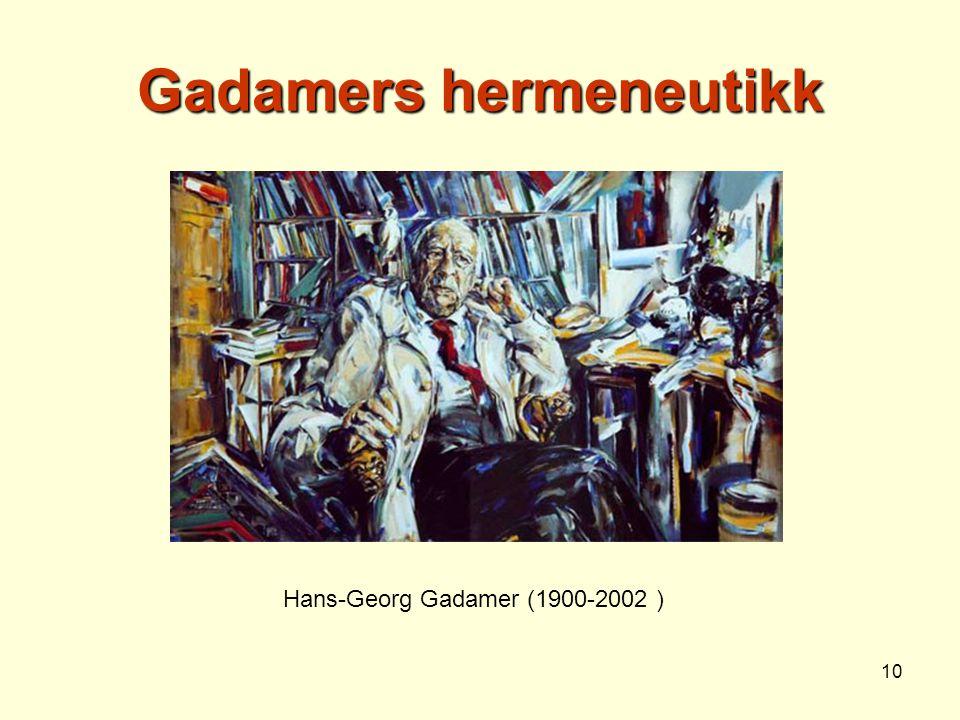10 Gadamers hermeneutikk Hans-Georg Gadamer (1900-2002 )