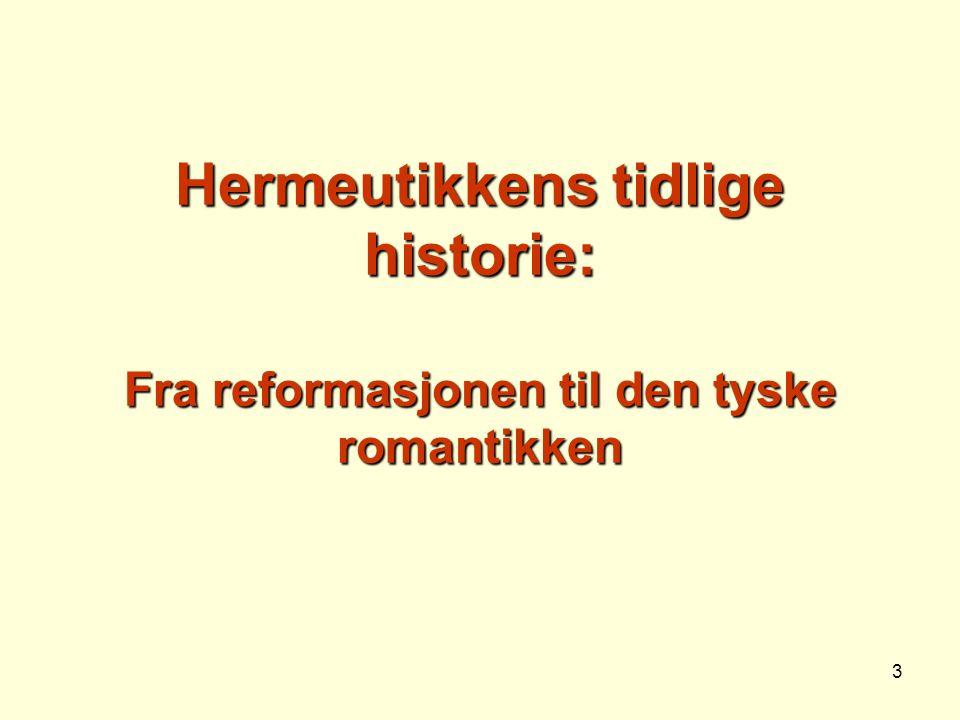 4 Hermeneutikk i reformasjonen (1) Ordet hermeneutikk kommer fra det greske verbet hermeneuein – tre hovedbetydninger –å uttrykke (utsi eller tale) –å utlegge (forklare og fortolke) –å oversette (fra et språk til et annet) Hermeneutikk forstått som en systematisk teori om tolking og utlegging av tekster oppsto i reformasjonen (men røtter tilbake til fortolkningslære i antikken og senantikken) Viktig forutsetning: Det protestantiske prinsippet om at skriften alene (scriptura sola) skulle være teologiens grunnlag