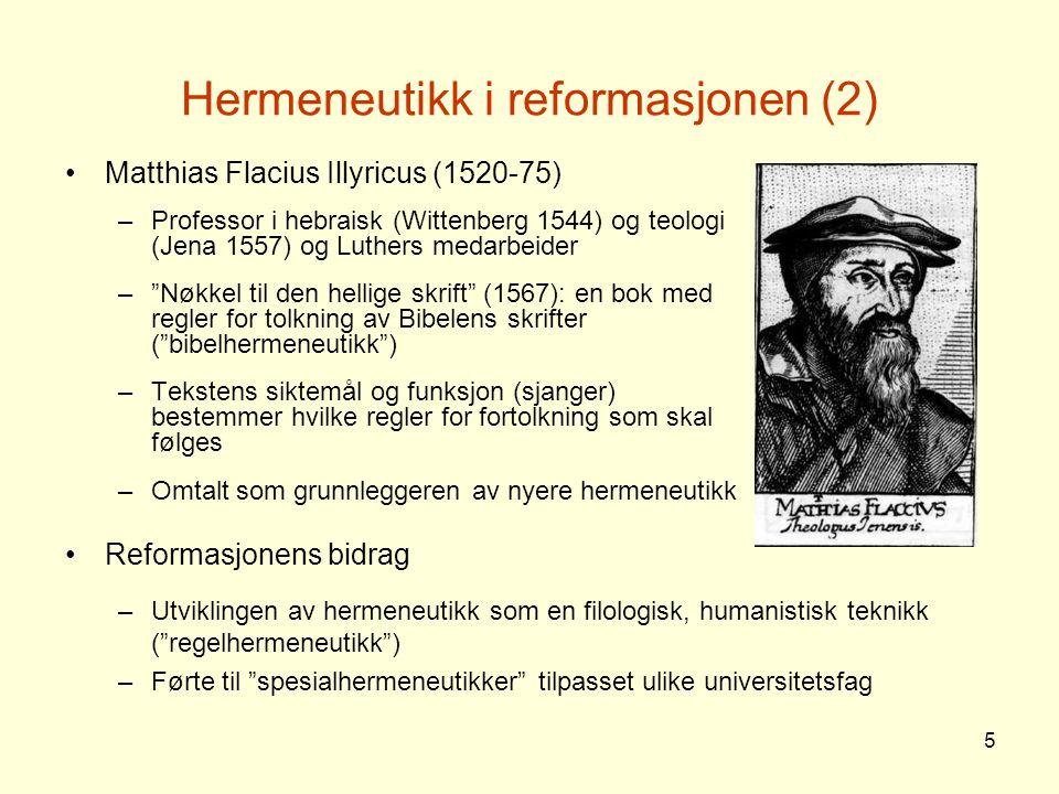 5 Hermeneutikk i reformasjonen (2) Matthias Flacius Illyricus (1520-75) –Professor i hebraisk (Wittenberg 1544) og teologi (Jena 1557) og Luthers meda