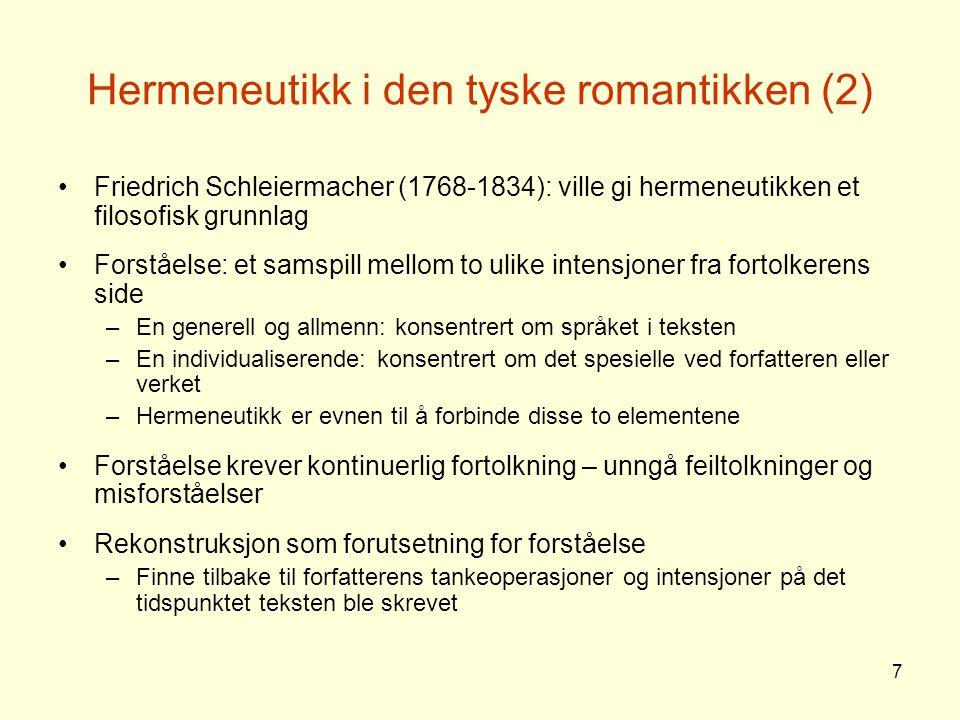 7 Hermeneutikk i den tyske romantikken (2) Friedrich Schleiermacher (1768-1834): ville gi hermeneutikken et filosofisk grunnlag Forståelse: et samspil