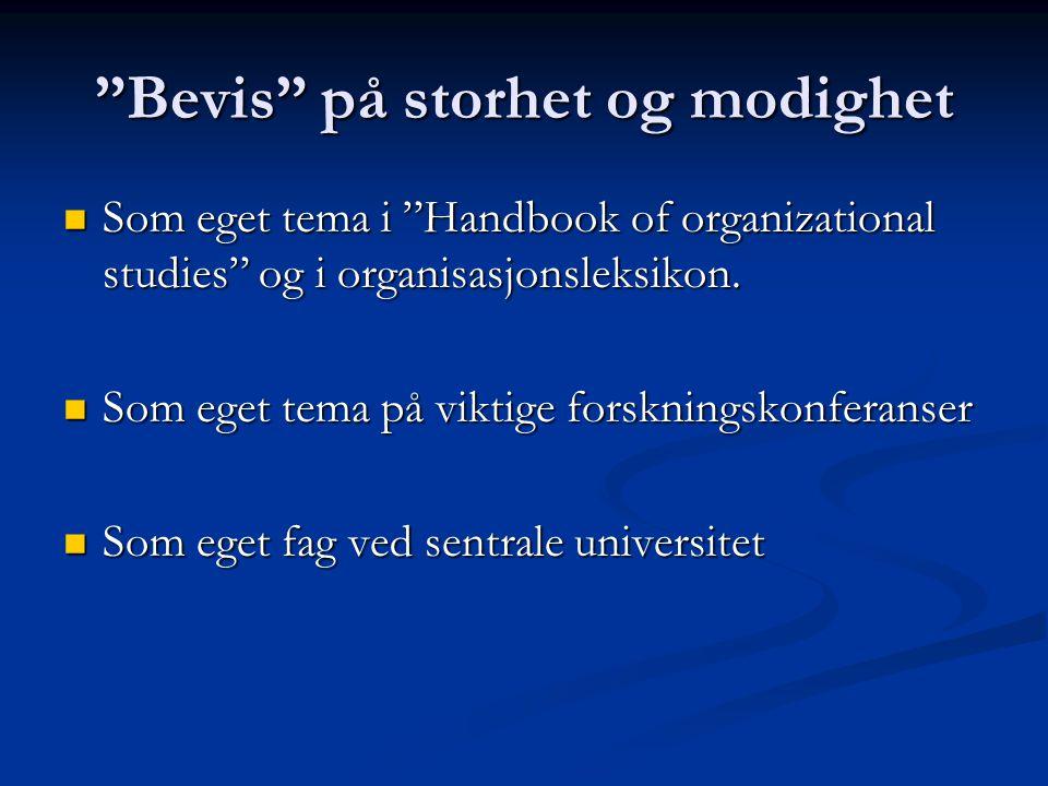 Bevis på storhet og modighet Som eget tema i Handbook of organizational studies og i organisasjonsleksikon.