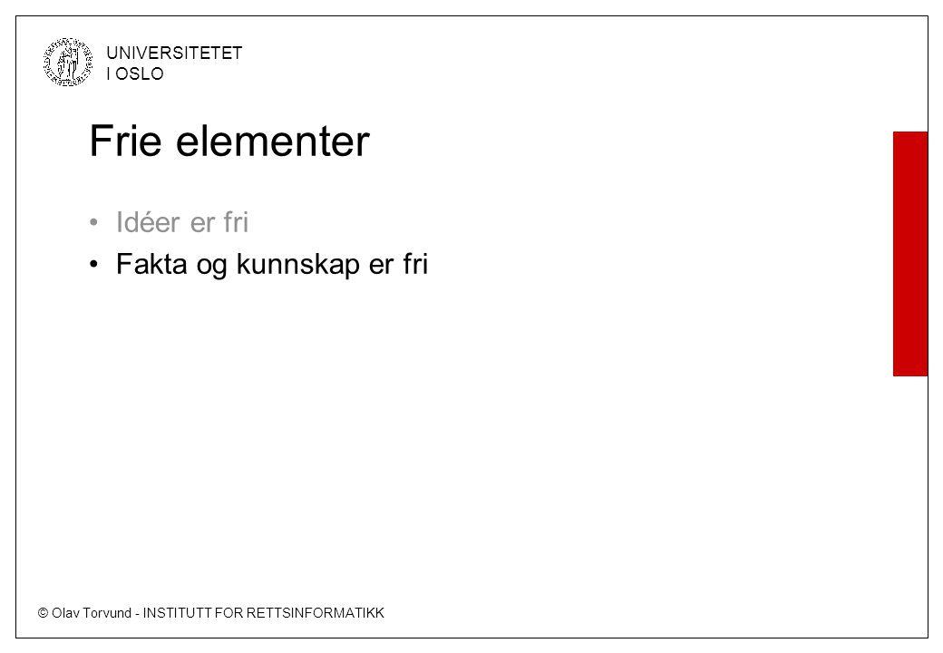 © Olav Torvund - INSTITUTT FOR RETTSINFORMATIKK UNIVERSITETET I OSLO Frie elementer Idéer er fri Fakta og kunnskap er fri