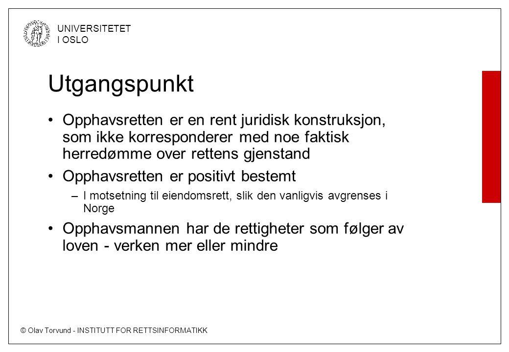 © Olav Torvund - INSTITUTT FOR RETTSINFORMATIKK UNIVERSITETET I OSLO Utgangspunkt Opphavsretten er en rent juridisk konstruksjon, som ikke korresponde