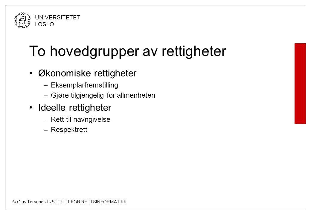 © Olav Torvund - INSTITUTT FOR RETTSINFORMATIKK UNIVERSITETET I OSLO To hovedgrupper av rettigheter Økonomiske rettigheter –Eksemplarfremstilling –Gjø