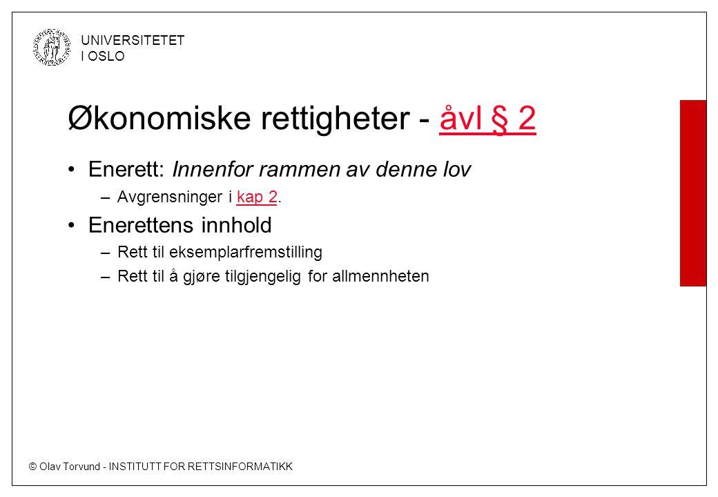 © Olav Torvund - INSTITUTT FOR RETTSINFORMATIKK UNIVERSITETET I OSLO Økonomiske rettigheter - åvl § 2åvl § 2 Enerett: Innenfor rammen av denne lov –Av