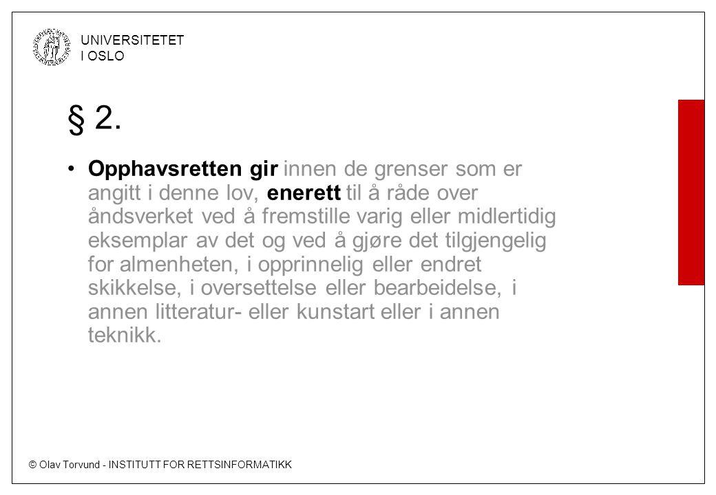 © Olav Torvund - INSTITUTT FOR RETTSINFORMATIKK UNIVERSITETET I OSLO § 2. Opphavsretten gir innen de grenser som er angitt i denne lov, enerett til å