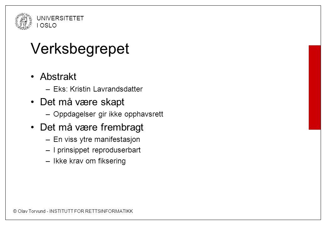 © Olav Torvund - INSTITUTT FOR RETTSINFORMATIKK UNIVERSITETET I OSLO Verksbegrepet Abstrakt –Eks: Kristin Lavrandsdatter Det må være skapt –Oppdagelse