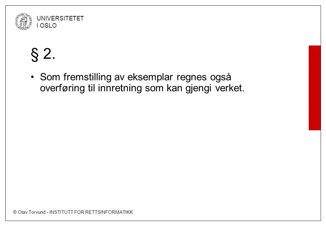 © Olav Torvund - INSTITUTT FOR RETTSINFORMATIKK UNIVERSITETET I OSLO § 2. Som fremstilling av eksemplar regnes også overføring til innretning som kan