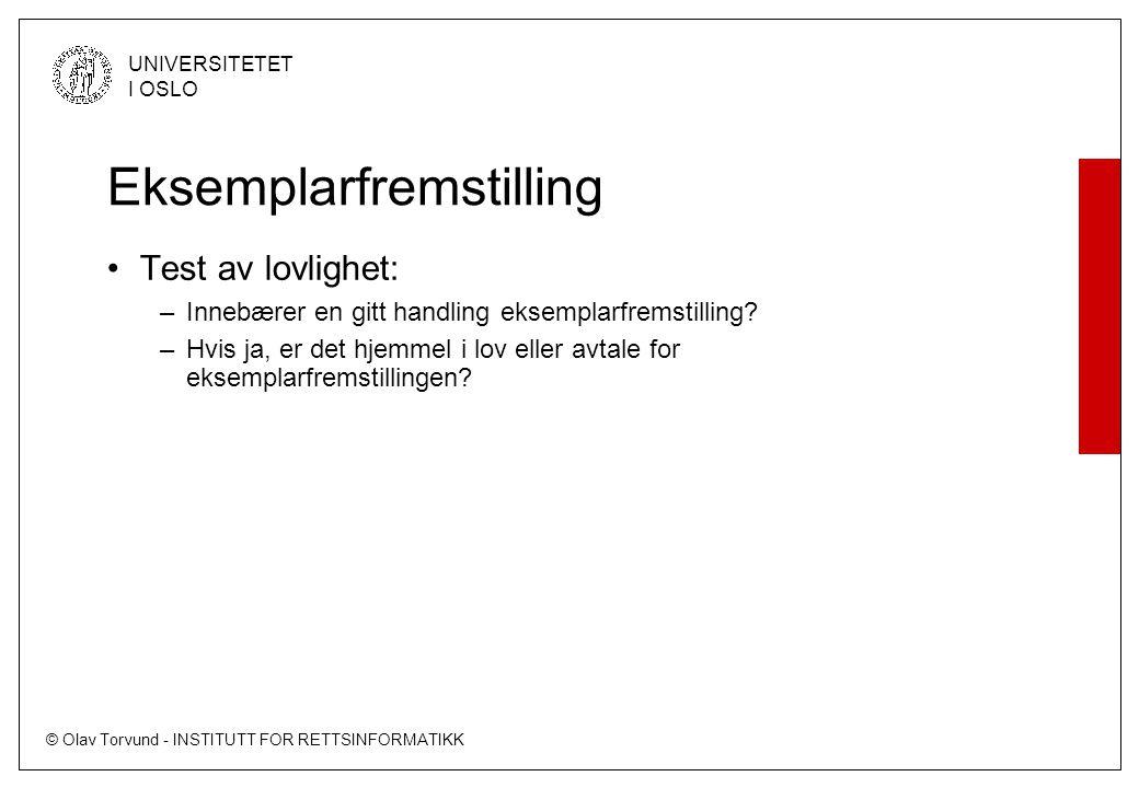 © Olav Torvund - INSTITUTT FOR RETTSINFORMATIKK UNIVERSITETET I OSLO Eksemplarfremstilling Test av lovlighet: –Innebærer en gitt handling eksemplarfremstilling.