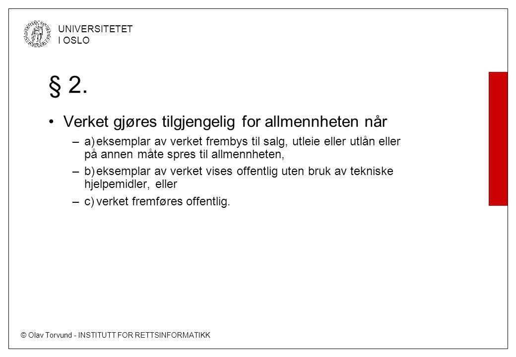 © Olav Torvund - INSTITUTT FOR RETTSINFORMATIKK UNIVERSITETET I OSLO § 2. Verket gjøres tilgjengelig for allmennheten når –a)eksemplar av verket fremb