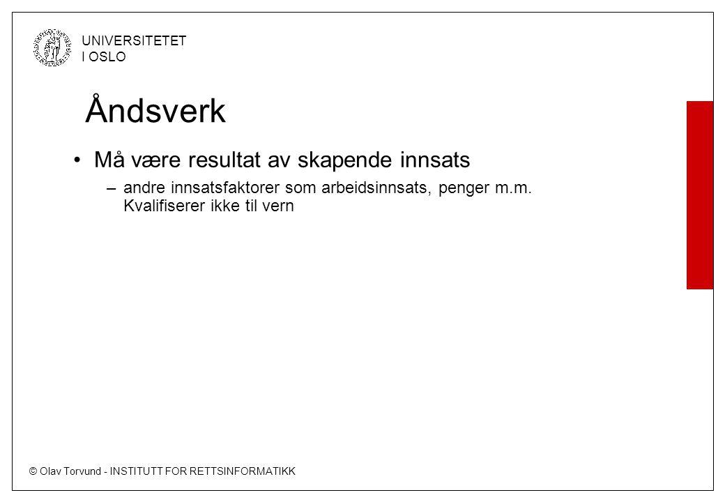 © Olav Torvund - INSTITUTT FOR RETTSINFORMATIKK UNIVERSITETET I OSLO Åndsverk Må være resultat av skapende innsats –andre innsatsfaktorer som arbeidsinnsats, penger m.m.
