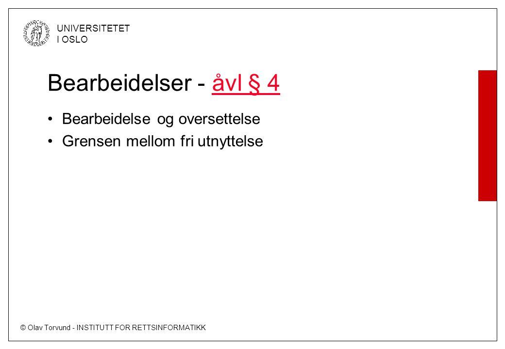 © Olav Torvund - INSTITUTT FOR RETTSINFORMATIKK UNIVERSITETET I OSLO Bearbeidelser - åvl § 4åvl § 4 Bearbeidelse og oversettelse Grensen mellom fri utnyttelse