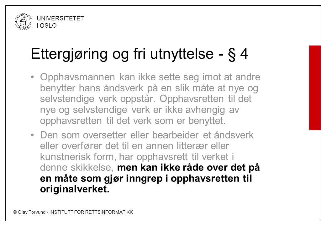 © Olav Torvund - INSTITUTT FOR RETTSINFORMATIKK UNIVERSITETET I OSLO Ettergjøring og fri utnyttelse - § 4 Opphavsmannen kan ikke sette seg imot at and