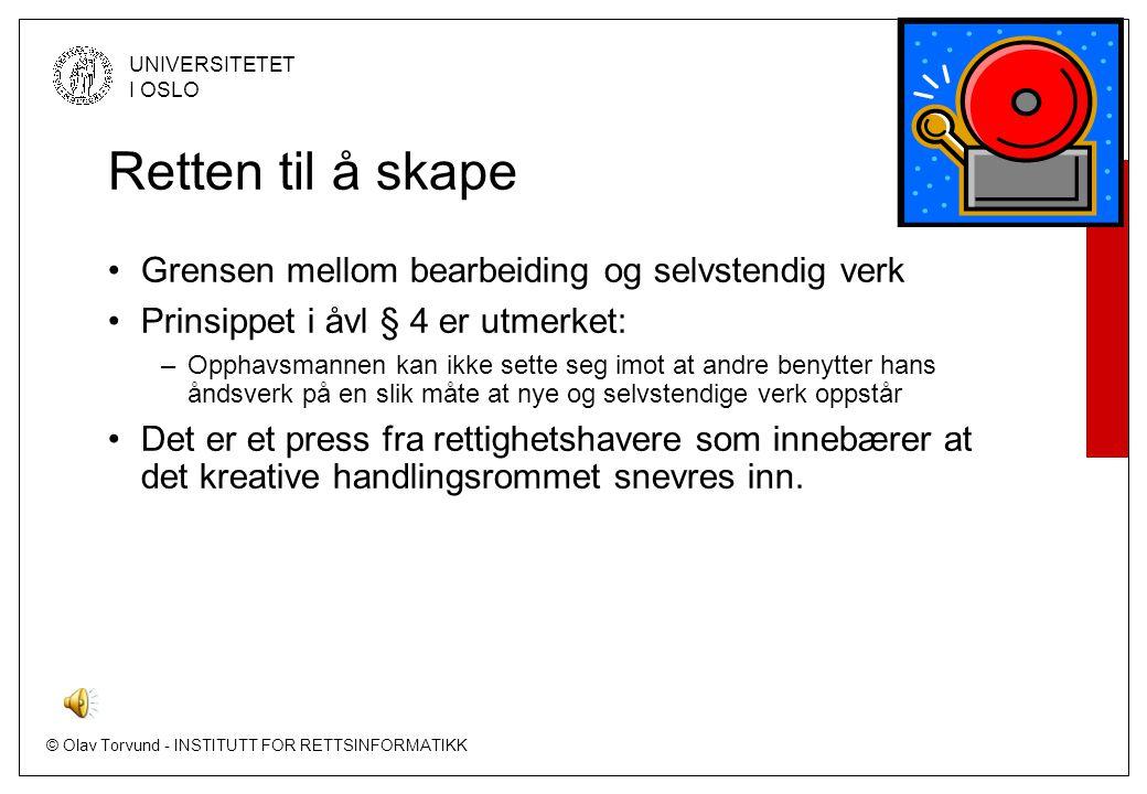 © Olav Torvund - INSTITUTT FOR RETTSINFORMATIKK UNIVERSITETET I OSLO Retten til å skape Grensen mellom bearbeiding og selvstendig verk Prinsippet i åv