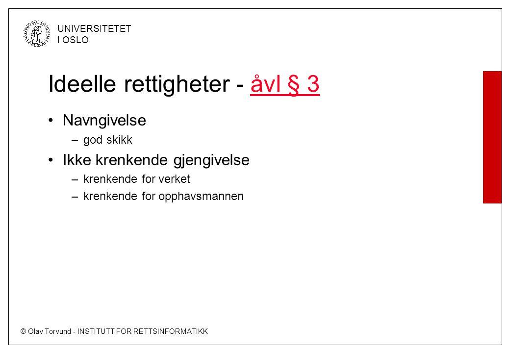 © Olav Torvund - INSTITUTT FOR RETTSINFORMATIKK UNIVERSITETET I OSLO Ideelle rettigheter - åvl § 3åvl § 3 Navngivelse –god skikk Ikke krenkende gjengivelse –krenkende for verket –krenkende for opphavsmannen