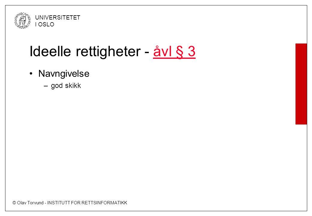 © Olav Torvund - INSTITUTT FOR RETTSINFORMATIKK UNIVERSITETET I OSLO Ideelle rettigheter - åvl § 3åvl § 3 Navngivelse –god skikk