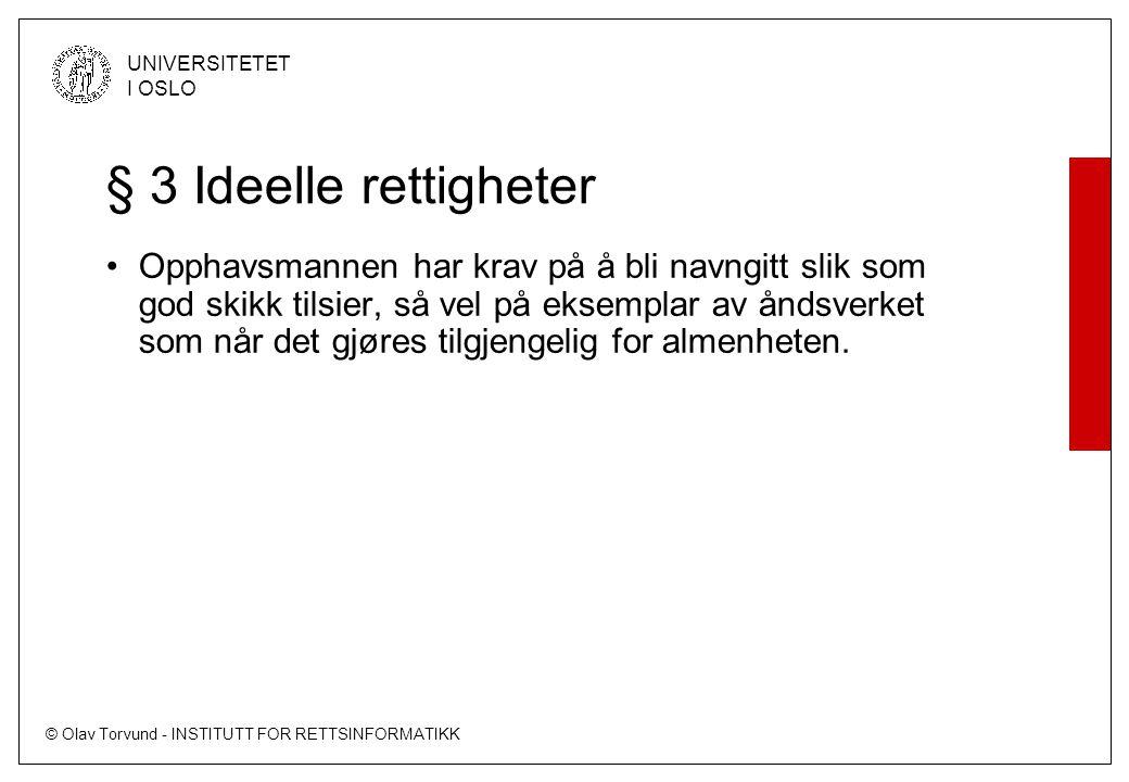 © Olav Torvund - INSTITUTT FOR RETTSINFORMATIKK UNIVERSITETET I OSLO § 3 Ideelle rettigheter Opphavsmannen har krav på å bli navngitt slik som god skikk tilsier, så vel på eksemplar av åndsverket som når det gjøres tilgjengelig for almenheten.