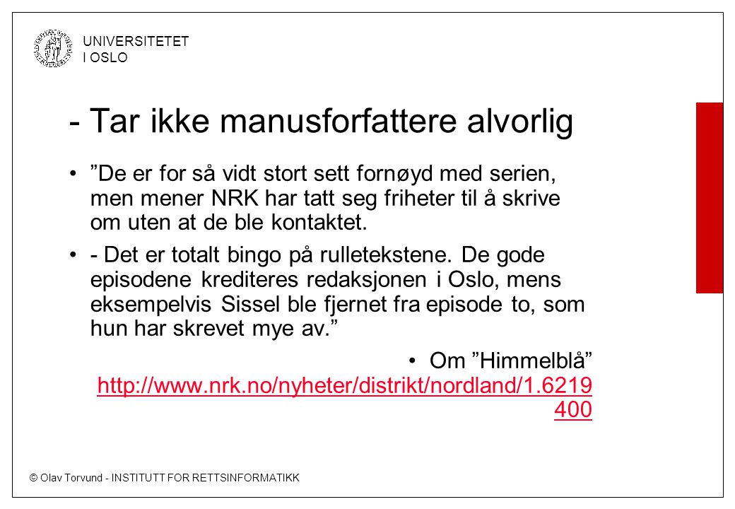 © Olav Torvund - INSTITUTT FOR RETTSINFORMATIKK UNIVERSITETET I OSLO - Tar ikke manusforfattere alvorlig De er for så vidt stort sett fornøyd med serien, men mener NRK har tatt seg friheter til å skrive om uten at de ble kontaktet.