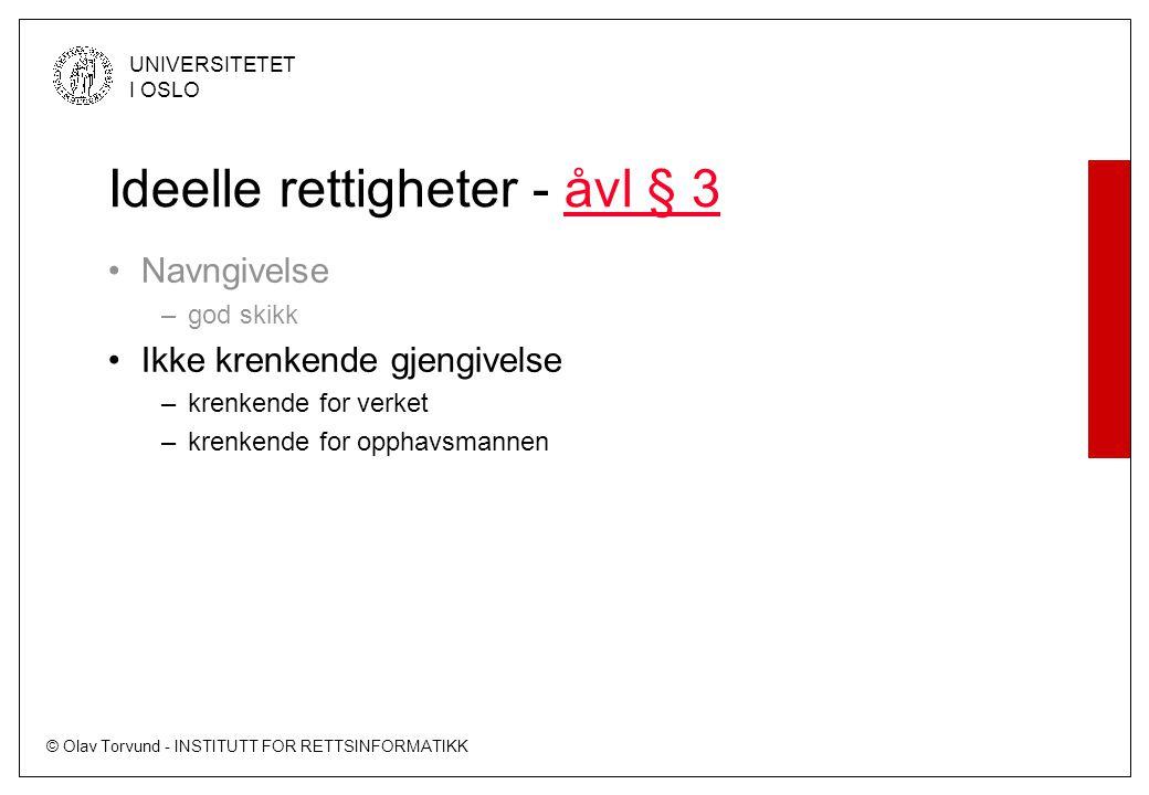 © Olav Torvund - INSTITUTT FOR RETTSINFORMATIKK UNIVERSITETET I OSLO Ideelle rettigheter - åvl § 3åvl § 3 Navngivelse –god skikk Ikke krenkende gjengi