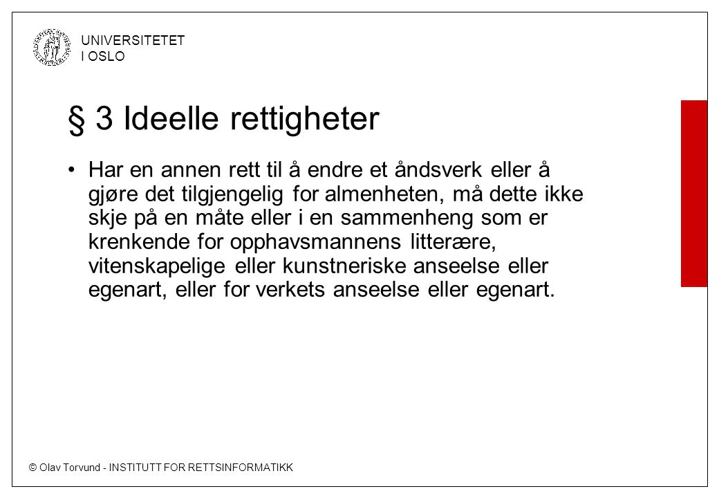 © Olav Torvund - INSTITUTT FOR RETTSINFORMATIKK UNIVERSITETET I OSLO § 3 Ideelle rettigheter Har en annen rett til å endre et åndsverk eller å gjøre d