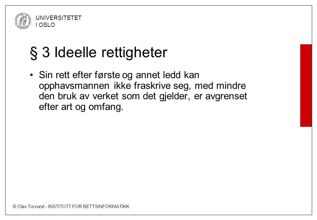 © Olav Torvund - INSTITUTT FOR RETTSINFORMATIKK UNIVERSITETET I OSLO § 3 Ideelle rettigheter Sin rett efter første og annet ledd kan opphavsmannen ikke fraskrive seg, med mindre den bruk av verket som det gjelder, er avgrenset efter art og omfang.