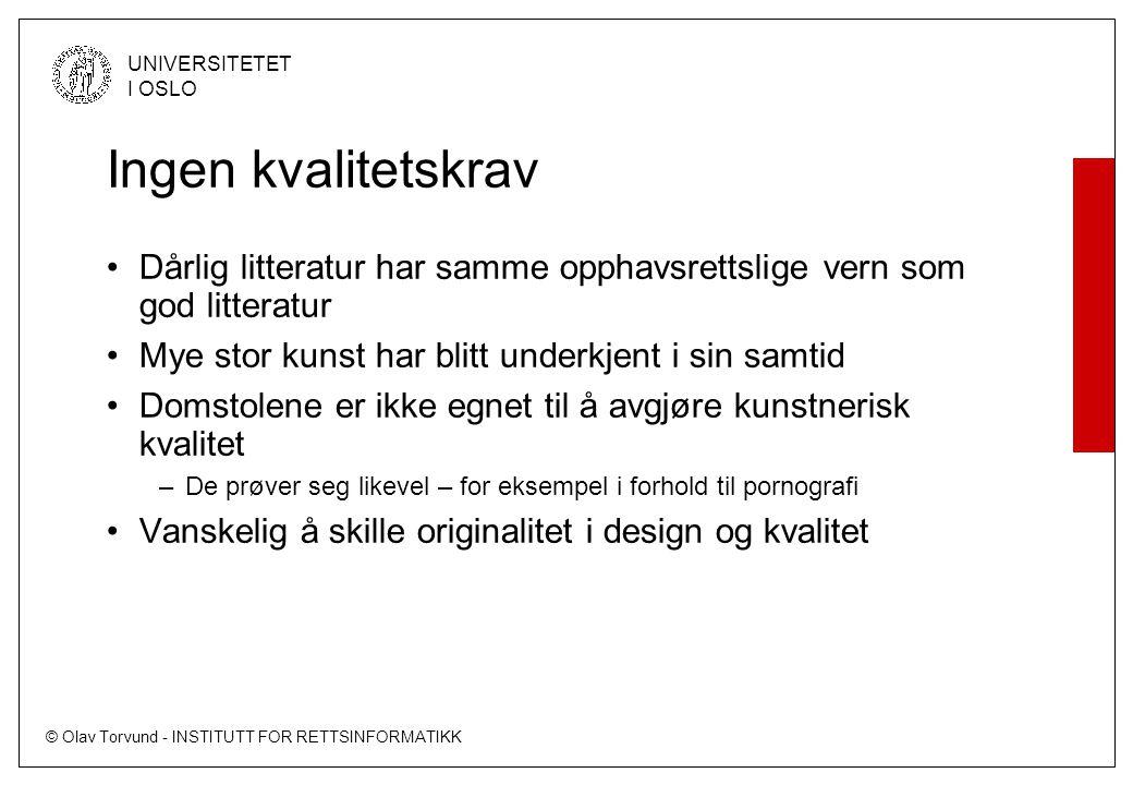 © Olav Torvund - INSTITUTT FOR RETTSINFORMATIKK UNIVERSITETET I OSLO Ingen kvalitetskrav Dårlig litteratur har samme opphavsrettslige vern som god lit