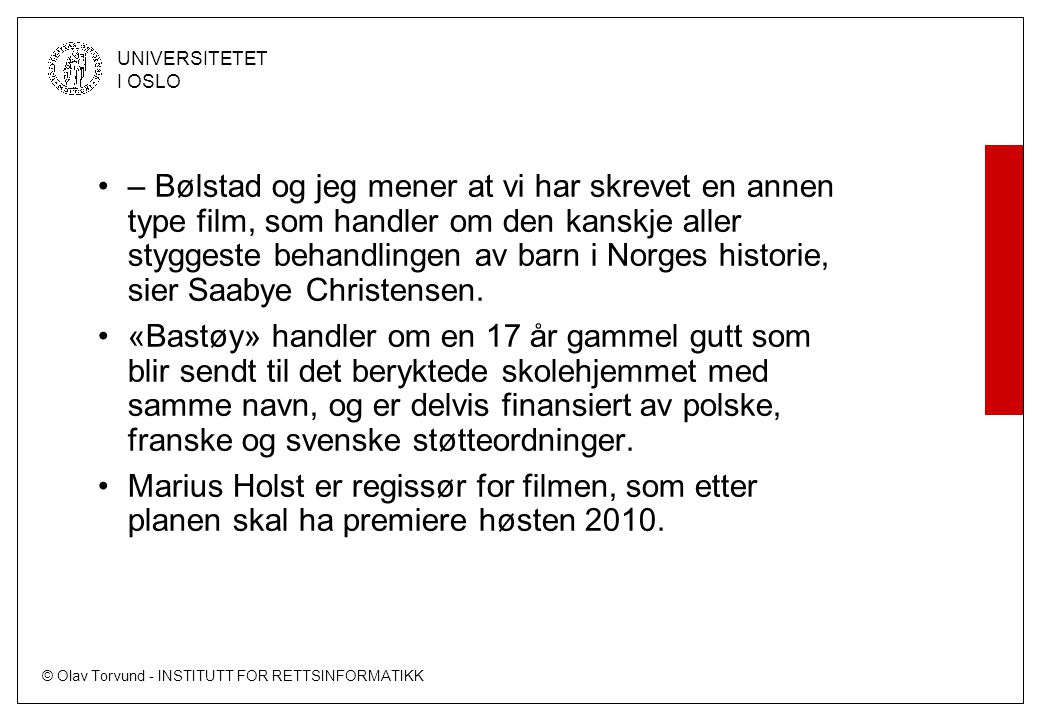 © Olav Torvund - INSTITUTT FOR RETTSINFORMATIKK UNIVERSITETET I OSLO – Bølstad og jeg mener at vi har skrevet en annen type film, som handler om den kanskje aller styggeste behandlingen av barn i Norges historie, sier Saabye Christensen.
