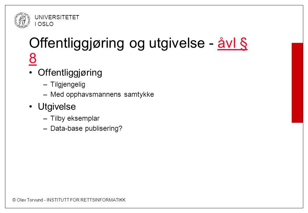 © Olav Torvund - INSTITUTT FOR RETTSINFORMATIKK UNIVERSITETET I OSLO Offentliggjøring og utgivelse - åvl § 8åvl § 8 Offentliggjøring –Tilgjengelig –Me