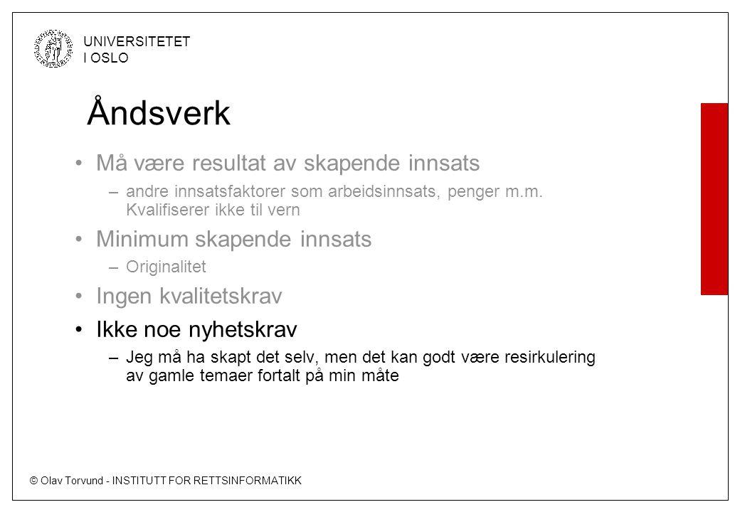 © Olav Torvund - INSTITUTT FOR RETTSINFORMATIKK UNIVERSITETET I OSLO Åndsverk Må være resultat av skapende innsats –andre innsatsfaktorer som arbeidsi