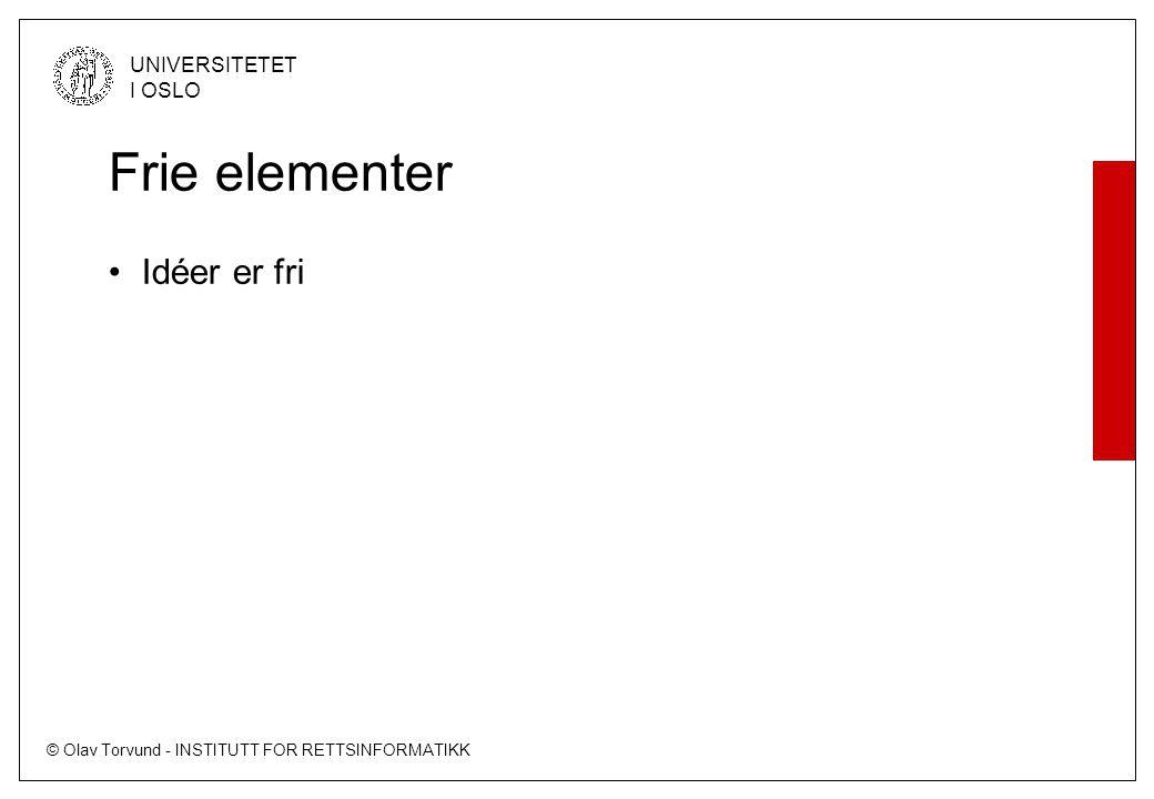 © Olav Torvund - INSTITUTT FOR RETTSINFORMATIKK UNIVERSITETET I OSLO Frie elementer Idéer er fri