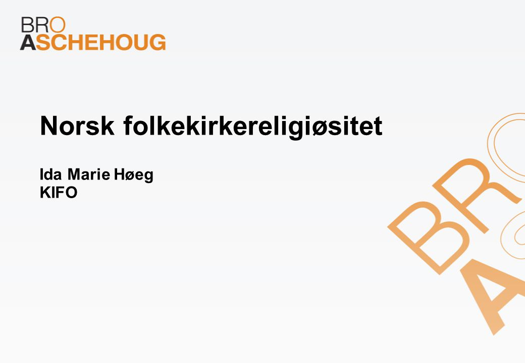 Norsk folkekirkereligiøsitet Ida Marie Høeg KIFO
