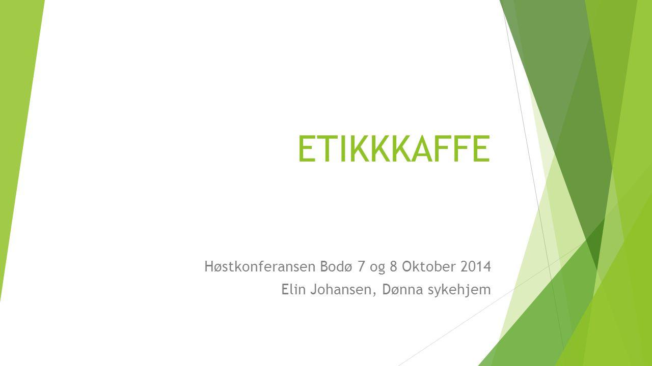 ETIKKKAFFE Høstkonferansen Bodø 7 og 8 Oktober 2014 Elin Johansen, Dønna sykehjem