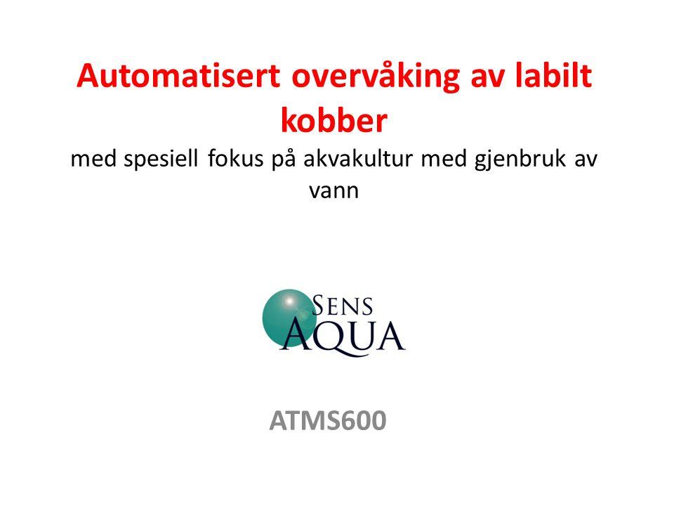 Automatisert overvåking av labilt kobber med spesiell fokus på akvakultur med gjenbruk av vann ATMS600