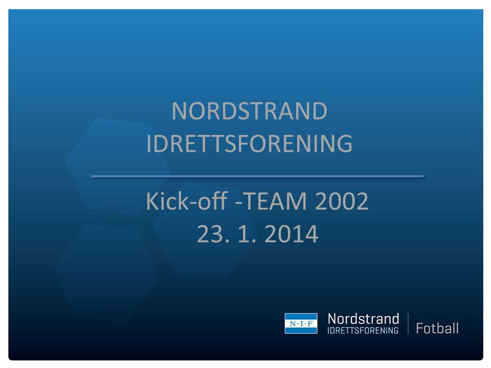 NORDSTRAND IDRETTSFORENING Kick-off -TEAM 2002 23. 1. 2014