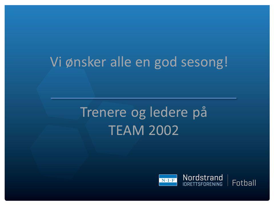 Vi ønsker alle en god sesong! Trenere og ledere på TEAM 2002