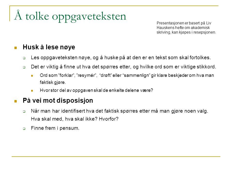 Å tolke oppgaveteksten Husk å lese nøye  Les oppgaveteksten nøye, og å huske på at den er en tekst som skal fortolkes.  Det er viktig å finne ut hva