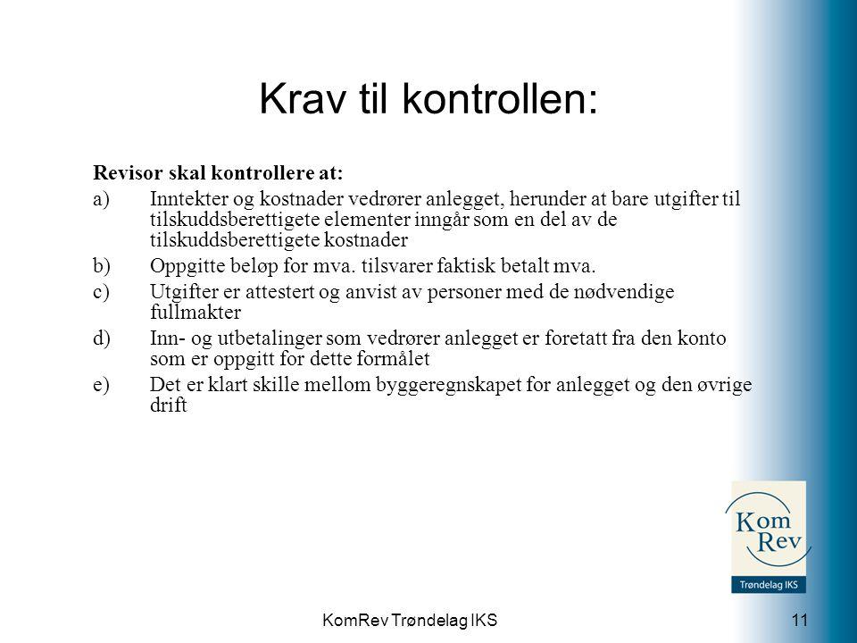 KomRev Trøndelag IKS Krav til kontrollen: Revisor skal kontrollere at: a)Inntekter og kostnader vedrører anlegget, herunder at bare utgifter til tilsk