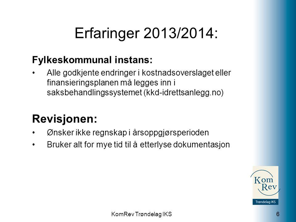KomRev Trøndelag IKS Erfaringer 2013/2014: Fylkeskommunal instans: Alle godkjente endringer i kostnadsoverslaget eller finansieringsplanen må legges i