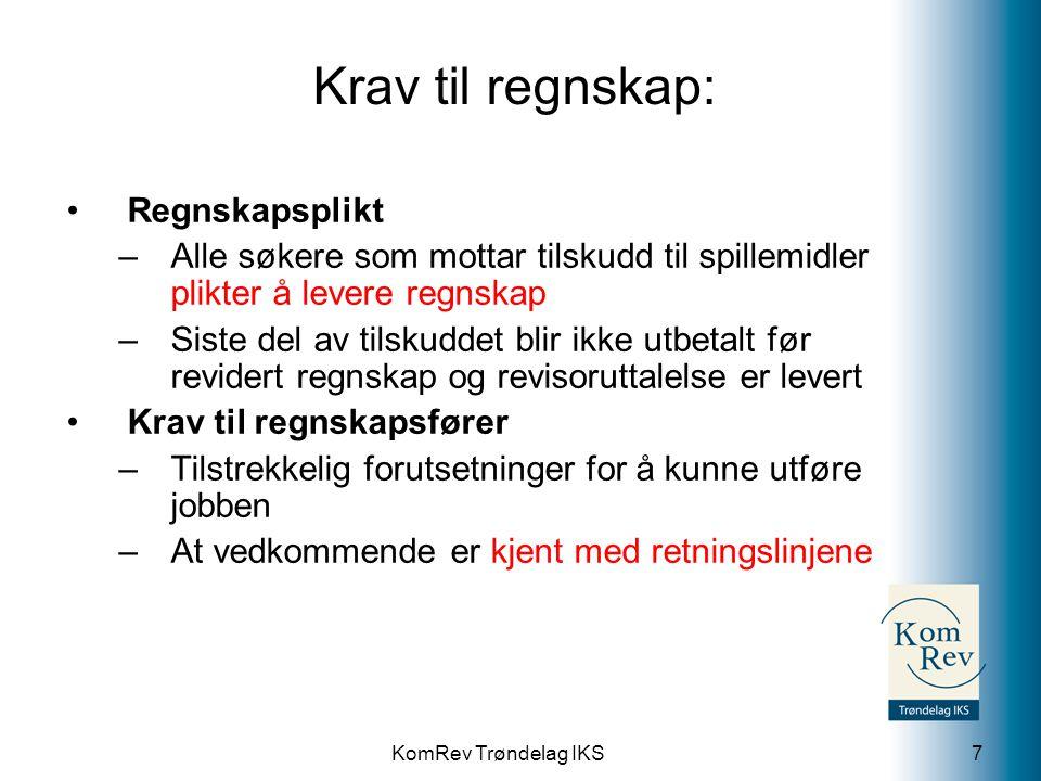 KomRev Trøndelag IKS Krav til regnskap: Regnskapsplikt –Alle søkere som mottar tilskudd til spillemidler plikter å levere regnskap –Siste del av tilsk