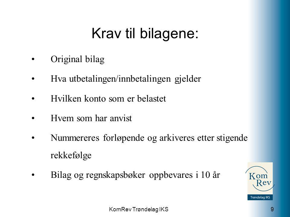 KomRev Trøndelag IKS Krav til bilagene: Original bilag Hva utbetalingen/innbetalingen gjelder Hvilken konto som er belastet Hvem som har anvist Nummer