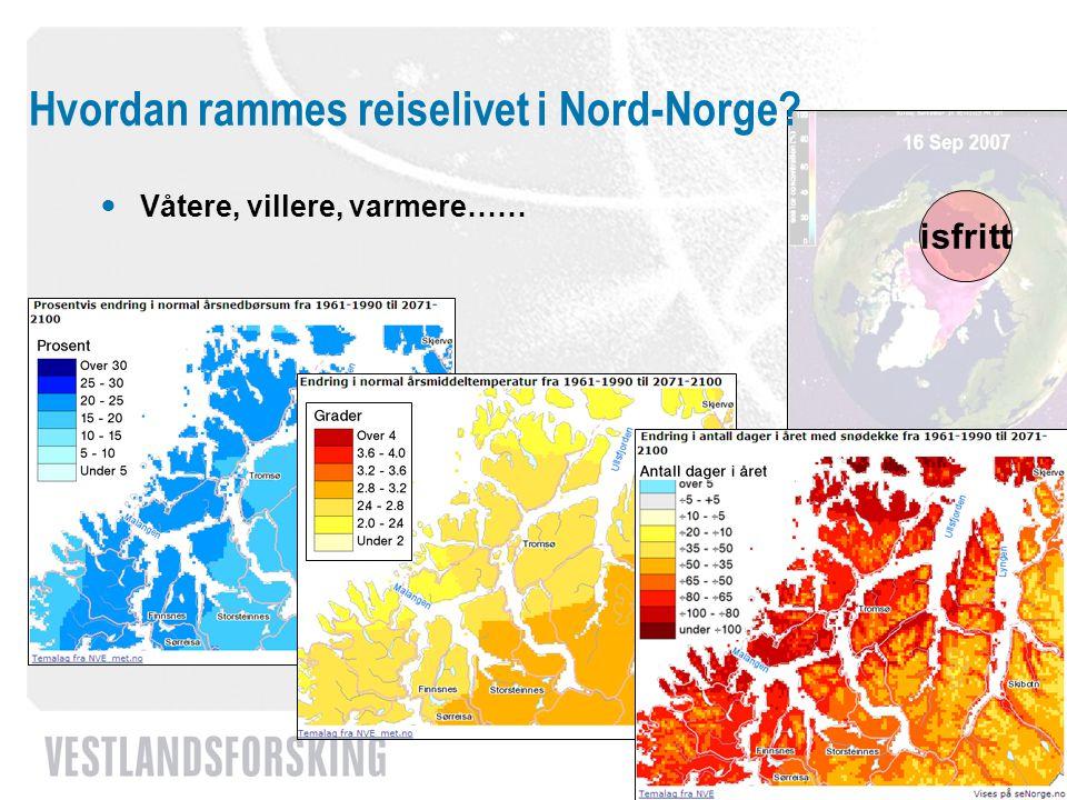 www.vestforsk.no isfritt Hvordan rammes reiselivet i Nord-Norge? Våtere, villere, varmere……