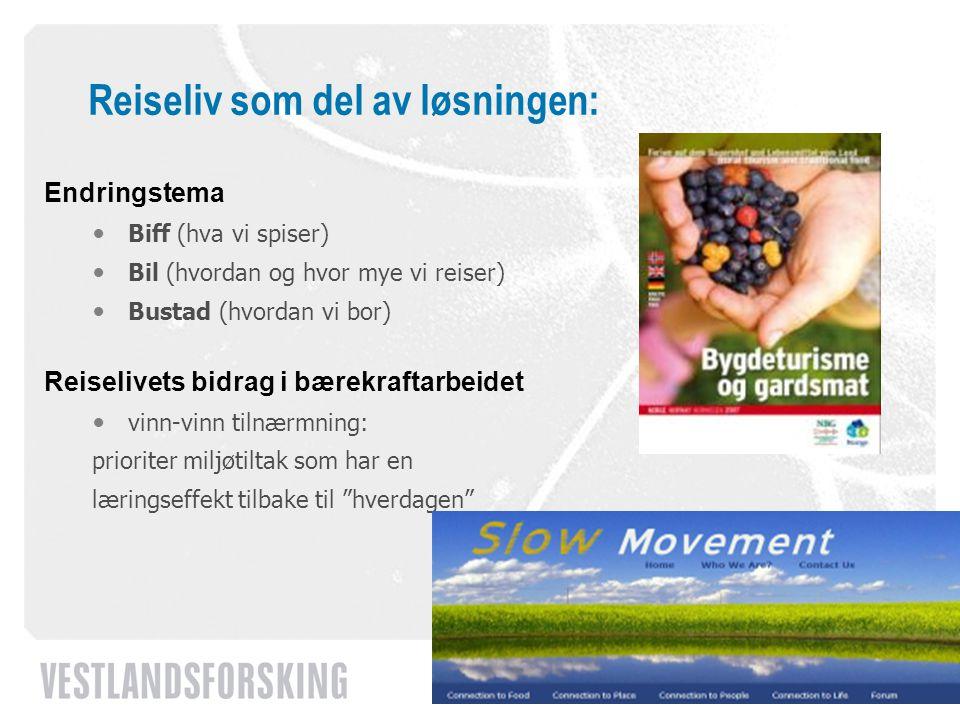 www.vestforsk.no Reiseliv som del av løsningen: Endringstema Biff (hva vi spiser) Bil (hvordan og hvor mye vi reiser) Bustad (hvordan vi bor) Reiseliv